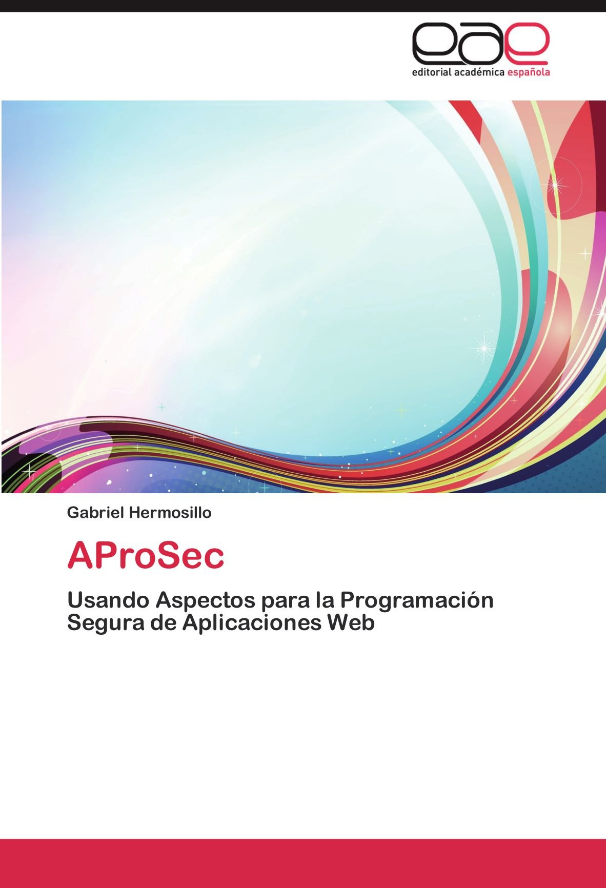 Download AProSec: Usando Aspectos para la Programación Segura de Aplicaciones Web (Spanish Edition) PDF