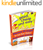 Good, cheap and easy ! Discover 55 recipes, for less than 2 Dollars, ready in under 30 minutes !