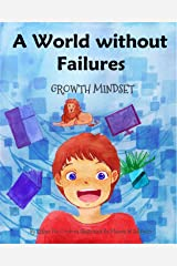 A World without Failures: Growth Mindset (Growth Mindset Book Series) Kindle Edition