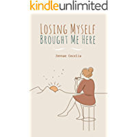 Losing Myself Brought Me Here (English Edition)