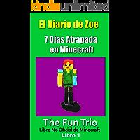 El Diario de Zoe: Siete Días Atrapada en Minecraft - Libro 1 (Un Libro No Oficial de Minecraft) (Aventuras de Minecraft: El Diario de Zoe)