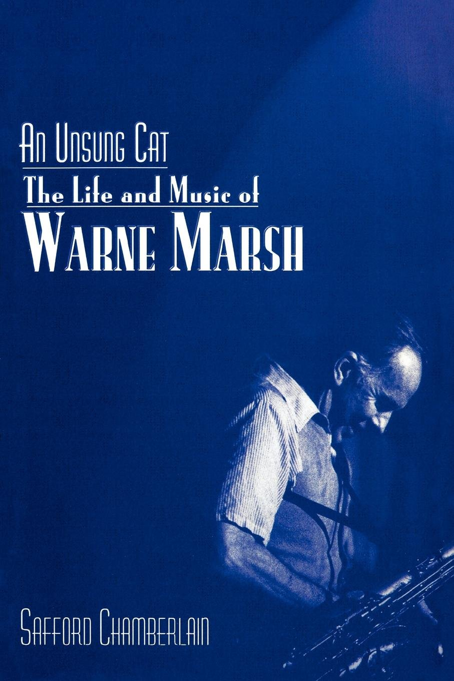 An Unsung Cat: The Life and Music of Warne Marsh (Studies in Jazz)