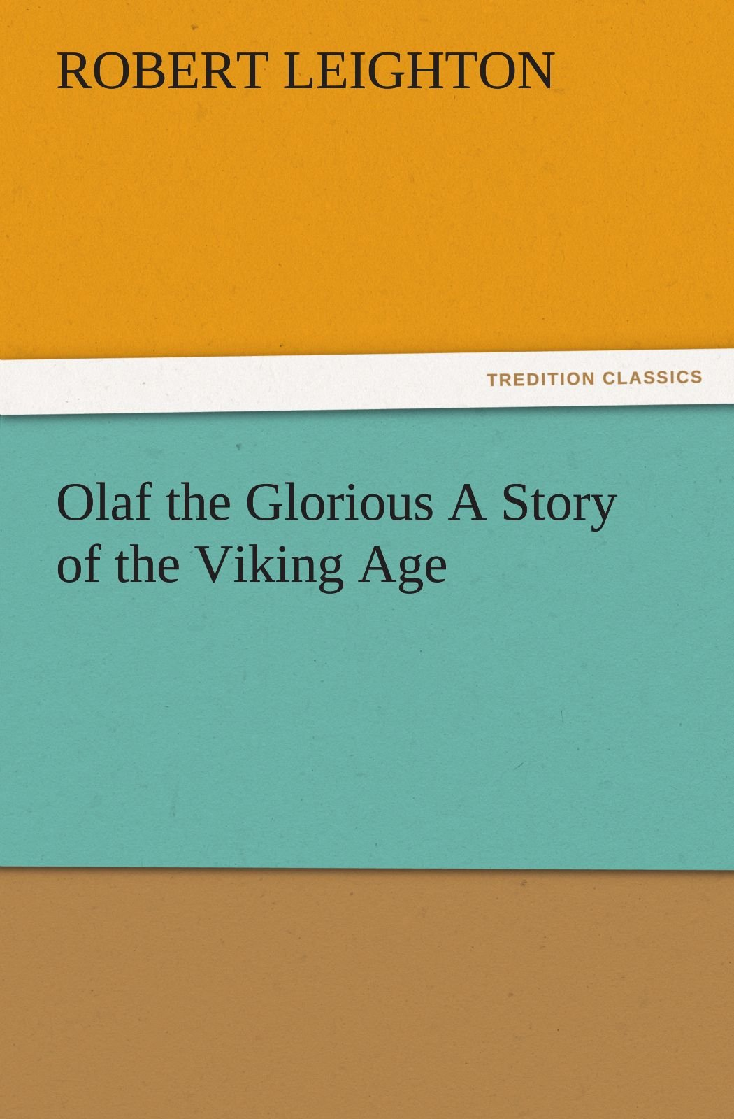 Olaf the Glorious A Story of the Viking Age (TREDITION CLASSICS) PDF