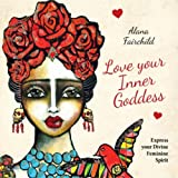 Love Your Inner Goddess: Express Your Feminine Spirit