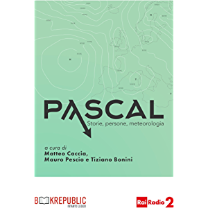 Pascal. Storie, persone, meteorologia (Italian Edition)