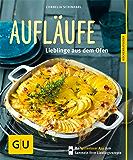 Aufläufe - neue Rezepte: Lieblinge aus dem Ofen (GU Küchenratgeber)