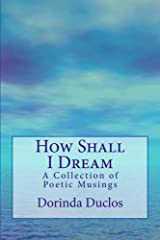 How Shall I Dream: A Collection of Poetic Musings Kindle Edition