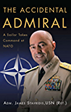 The Accidental Admiral: A Sailor Takes Command at NATO