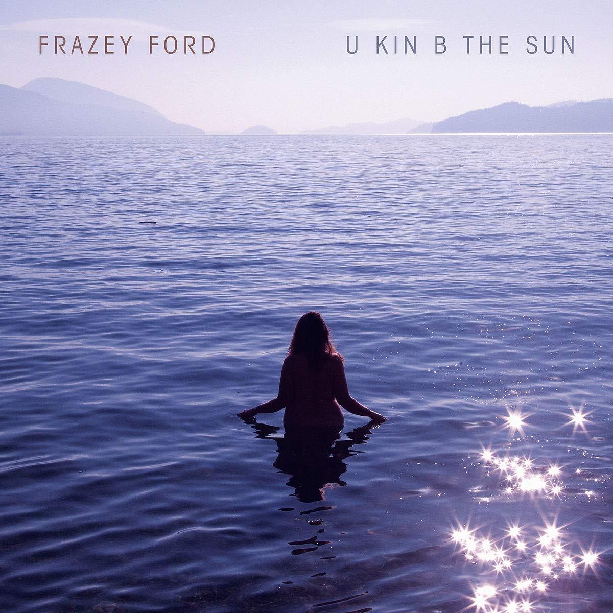 Frazey Ford – U kin b the sun