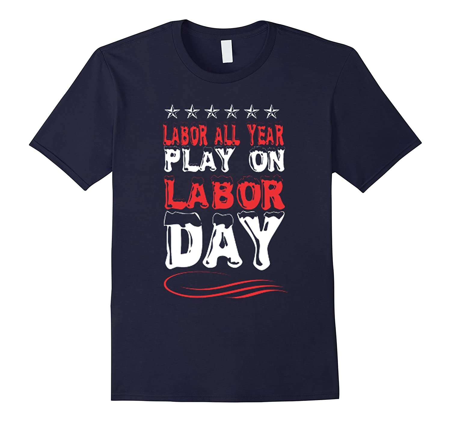 Labor All Year Play On Labor Day shirt-BN