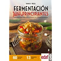 Fermentación para principiantes: Guia paso a paso sobre la fermentacion y los alimentos probioticos