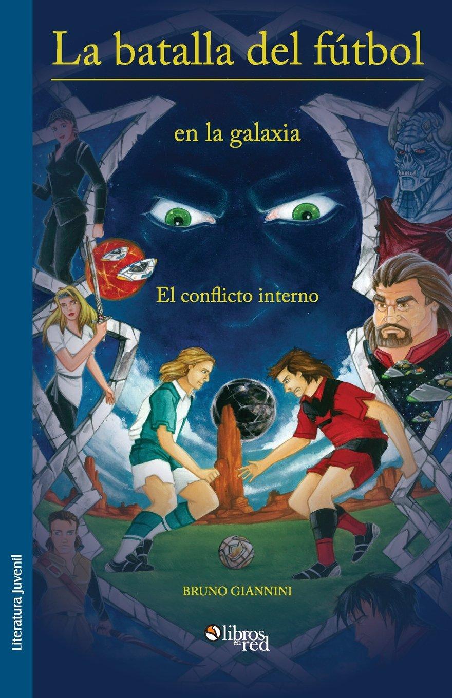 La Batalla del Futbol En La Galaxia. El Conflicto Interno (Spanish Edition) (Spanish)