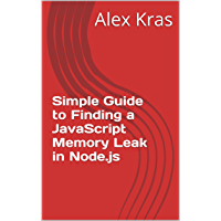 Simple Guide to Finding a JavaScript Memory Leak in Node.js (English Edition)