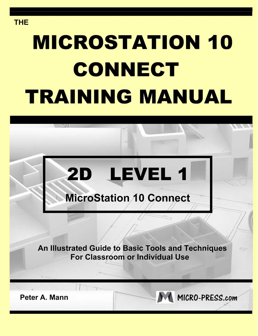 MicroStation 10 Connect Training Manual 2D Level 1: Peter A