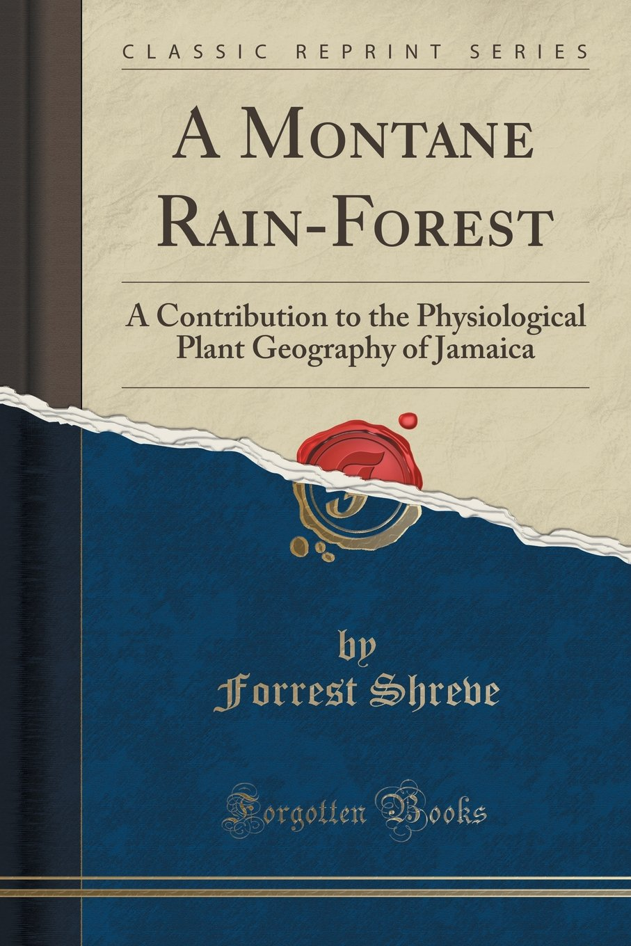 A Montane Rain-Forest: A Contribution to the Physiological Plant Geography of Jamaica (Classic Reprint)