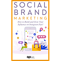 Social Brand Marketing: How to Build and Grow Your Influence on Instagram Fast! (English Edition)