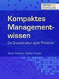 Kompaktes Managementwissen: Die Grundstruktur agiler Prozesse (shortcuts 96)