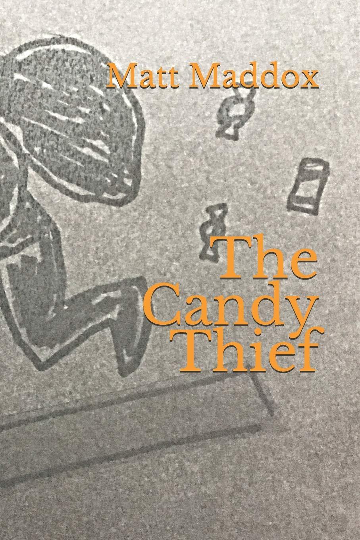 The Candy Thief: Matt Maddox: 9781093164084: Amazon com: Books