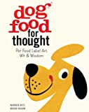 Dog Food for Thought: Pet Food Label Art, Wit & Wisdom