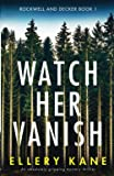 Watch Her Vanish: An absolutely gripping mystery thriller (Rockwell and Decker)