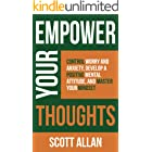 Empower Your Thoughts: Control Worry and Anxiety, Develop a Positive Mental Attitude, and Master Your Mindset (Empower Your S