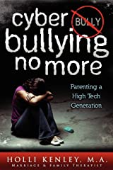 Cyber Bullying No More: Parenting A High Tech Generation (Growing with Love) Paperback