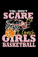You Don't Scare Me I Coach Girls Basketball: School Gift For Teachers Paperback