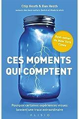 Ces moments qui comptent: Pourquoi certaines expériences vécues laissent une trace extraordinaire (French Edition) Kindle Edition
