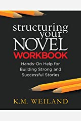 Structuring Your Novel Workbook: Hands-On Help for Building Strong and Successful Stories Paperback