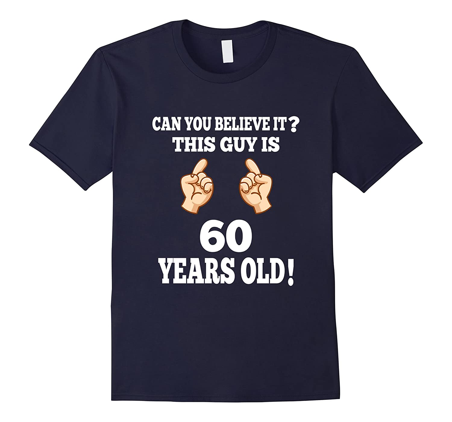Can You Believe It This Guy Is 60 Years Old Birthday T-Shirt-TH