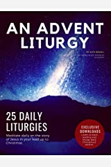 An Advent Liturgy: 25 Christmas Devotions for Churches, Small Groups, and Individuals Kindle Edition