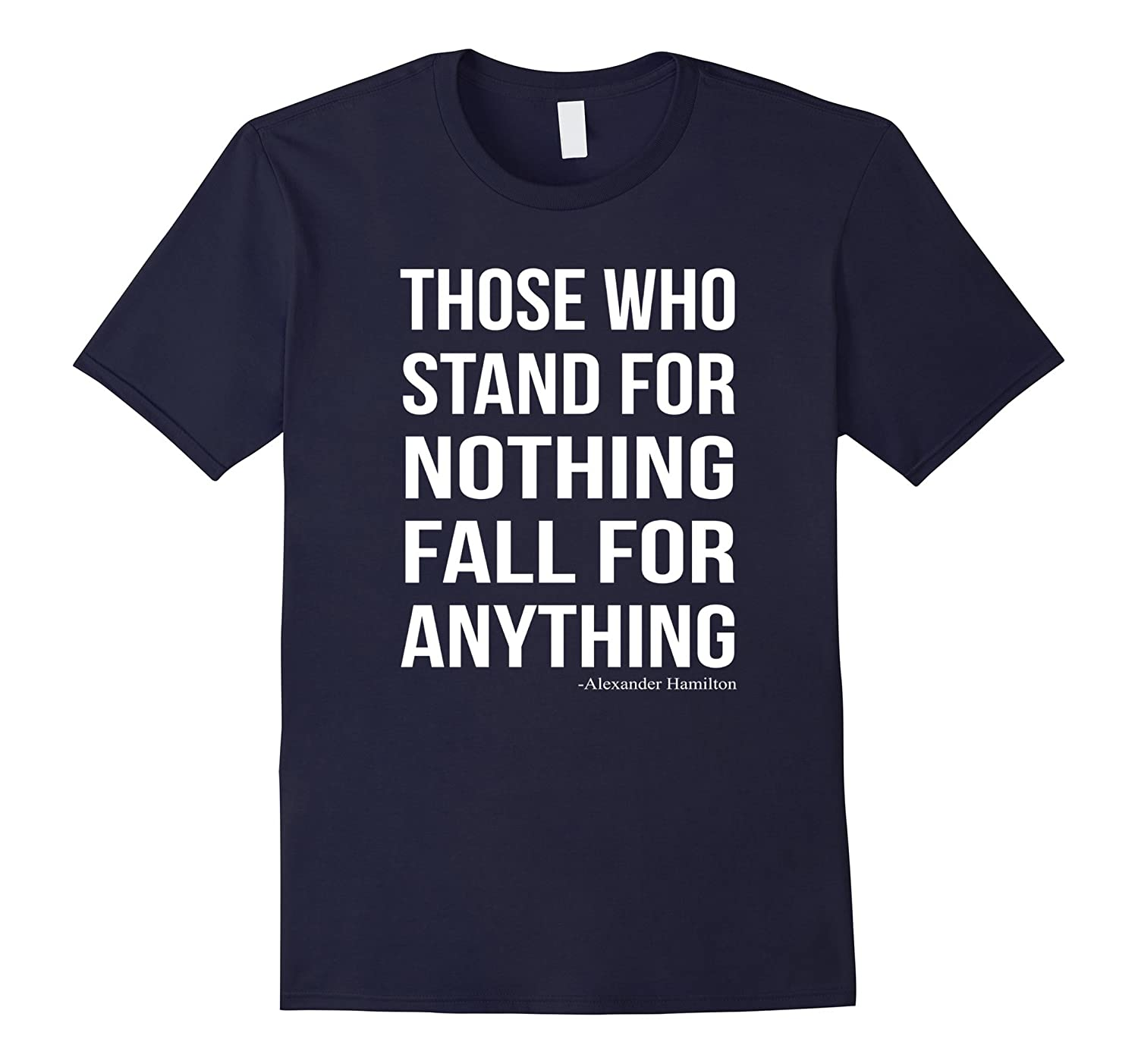 Alexander Hamilton Stand For Nothing Quote T-Shirt-TD
