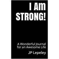 I Am STRONG!: A Wonderful Journal for an Awesome Life (English Edition)