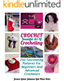 Crochet: Beautiful Art Of Crocheting: 200 Fascinating Patterns For Beginners And Advanced Crocheters (English Edition)