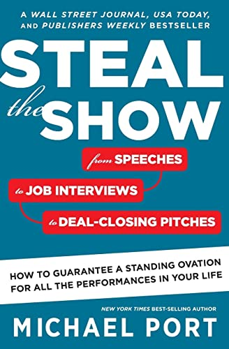 Steal the Show: From Speeches to Job Interviews to Deal-Closing Pitches; How to Guarantee a Standing Ovation for All the Performances in Your Life