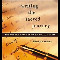 Writing the Sacred Journey: The Art and Practice of Spiritual Memoir (English Edition)