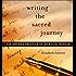 Writing the Sacred Journey: The Art and Practice of Spiritual Memoir