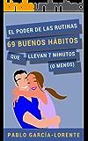 El Poder De Las Rutinas: 69 Buenos Hábitos Que Llevan 7 Minutos (o Menos) (Spanish Edition)