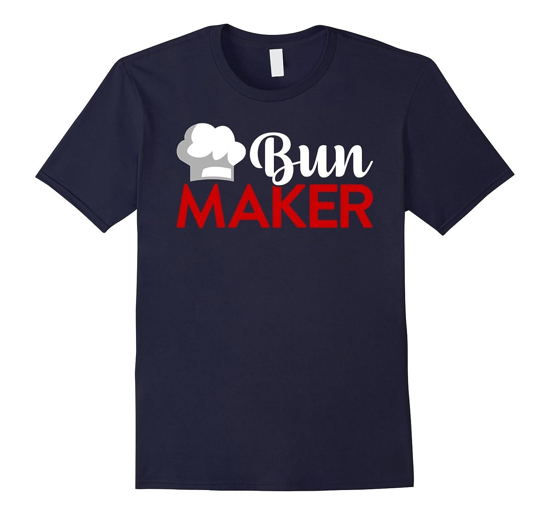 Bun Maker T Shirt