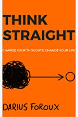 THINK STRAIGHT: Change Your Thoughts, Change Your Life Kindle Edition