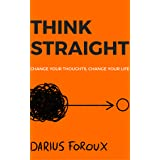 THINK STRAIGHT: Change Your Thoughts, Change Your Life (English Edition)