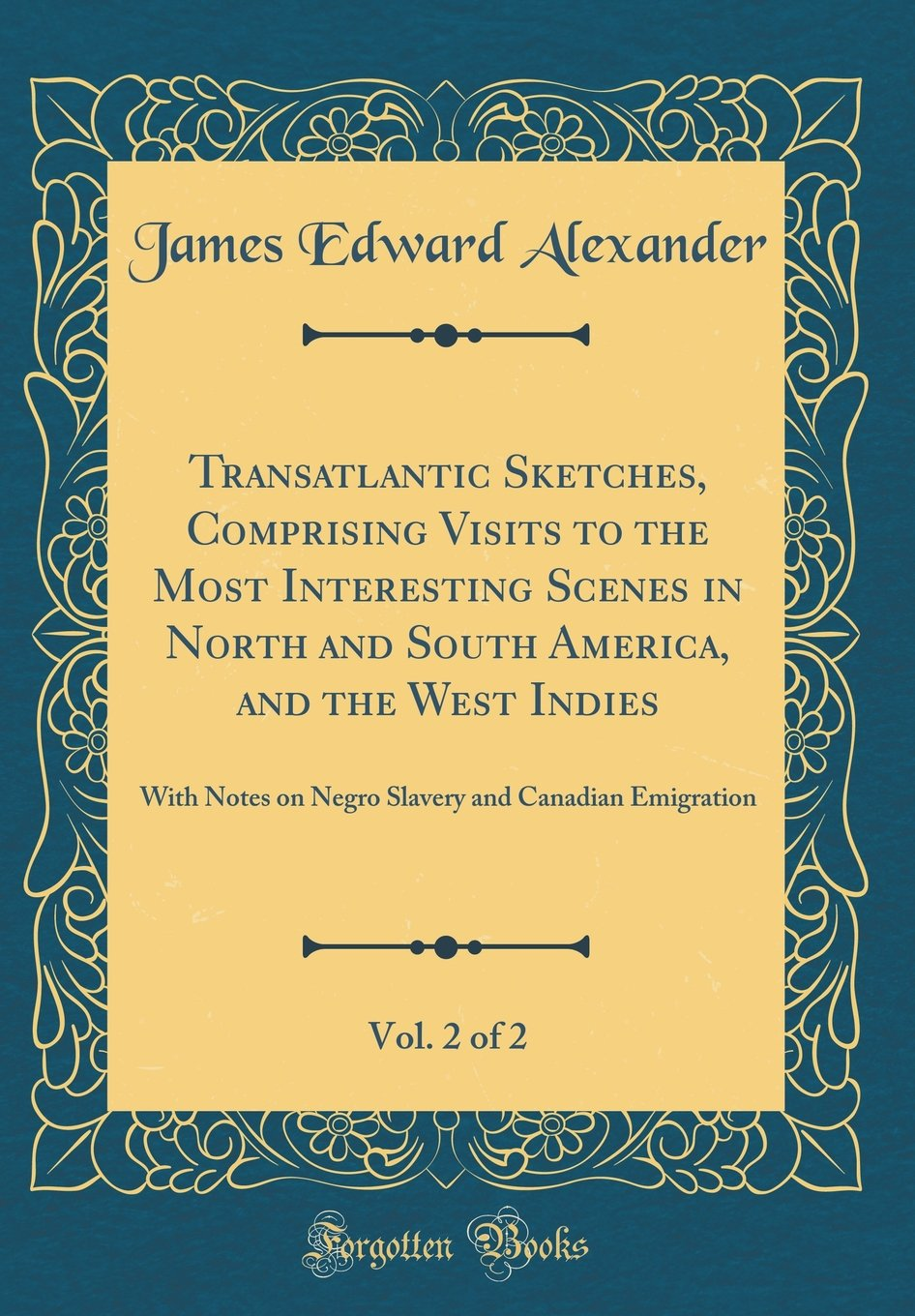 Transatlantic Sketches, Comprising Visits to the Most Interesting Scenes in North and South America, and the West Indies, Vol. 2 of 2: With Notes on ... and Canadian Emigration (Classic Reprint) pdf epub
