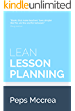 Lean Lesson Planning: A practical approach to doing less and achieving more in the classroom (High Impact Teaching Book 1)