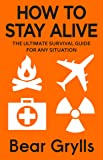 How to Stay Alive: The Ultimate Survival Guide for Any Situation