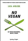 No Vegan: La verità scientifica, oltre le mode