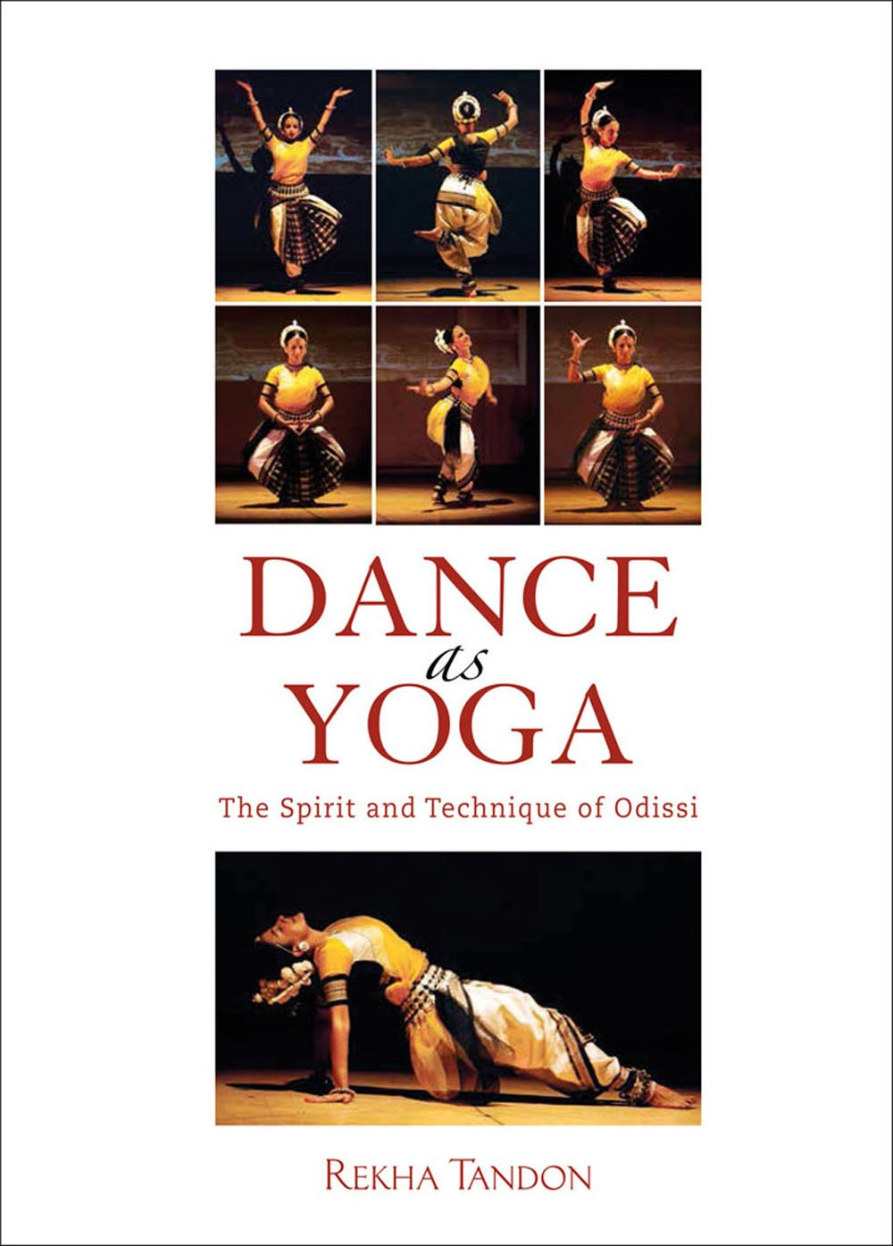 Dance as Yoga: The Spirit and Technique of Odissi: Rekha ...