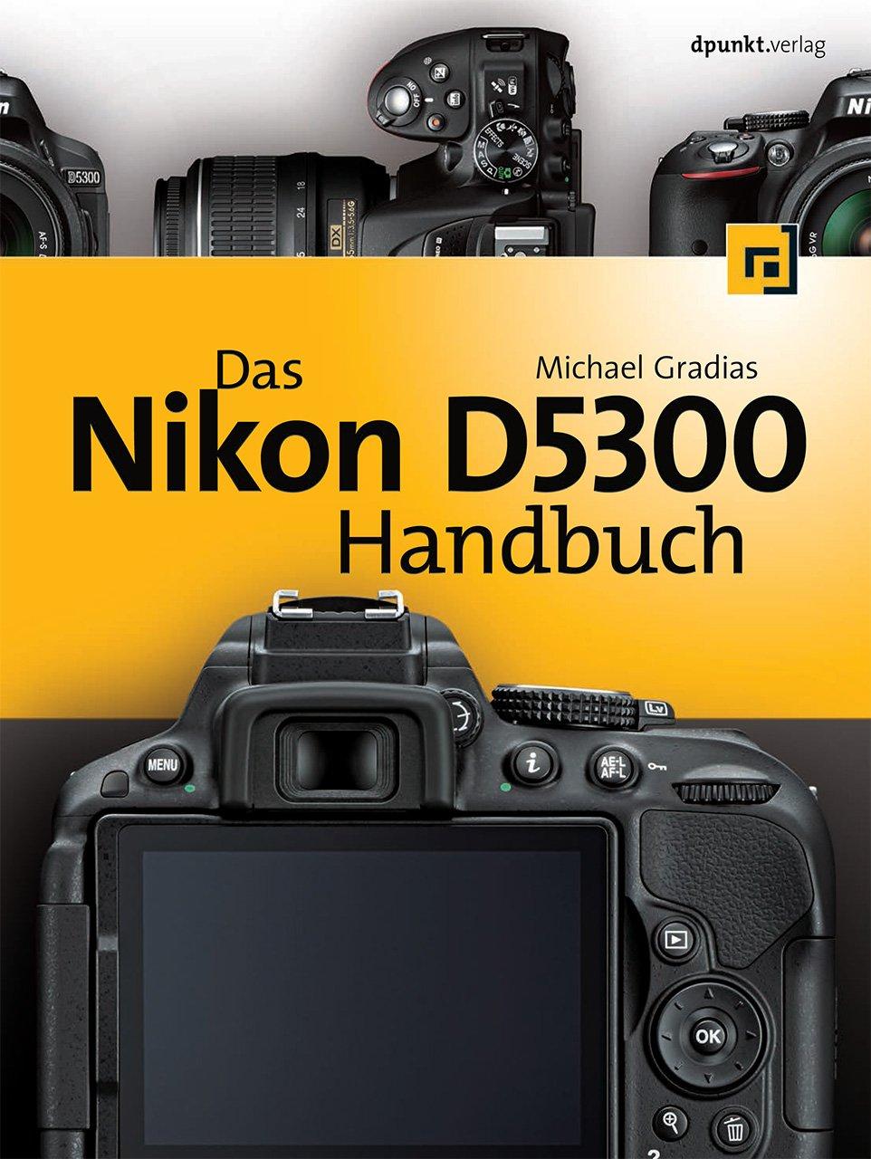 Das Nikon D5300 Handbuch: Amazon.es: Gradias, Michael: Libros en ...