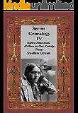 Secret Genealogy IV: Native Americans Hidden in Our Family Trees (Secret Genealogy Book Series 4)
