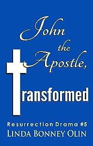 John the Apostle, Transformed: Resurrection Drama #5 (Resurrection Dramas)