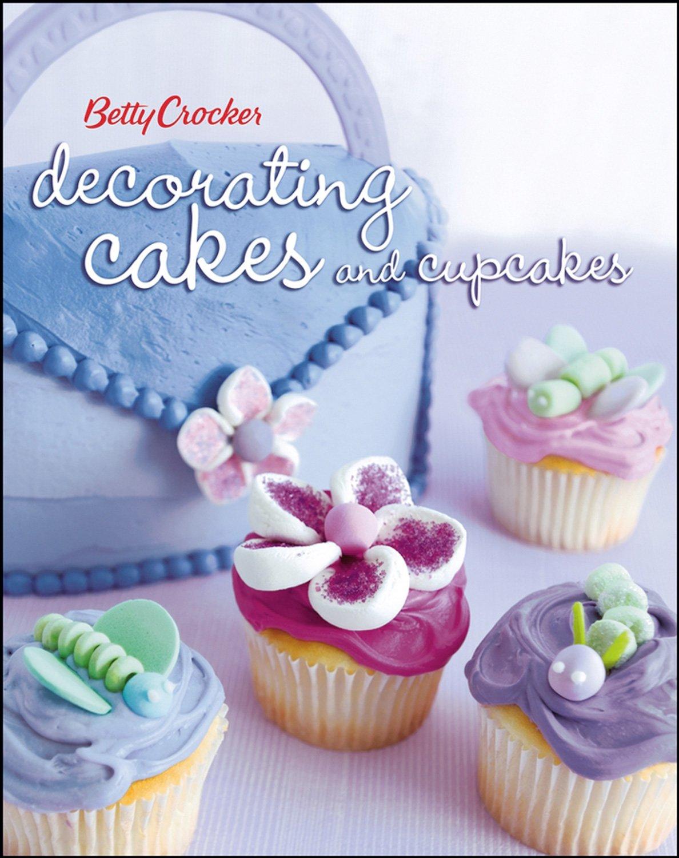 Betty Crocker Decorating Cakes And Cupcakes Betty Crocker